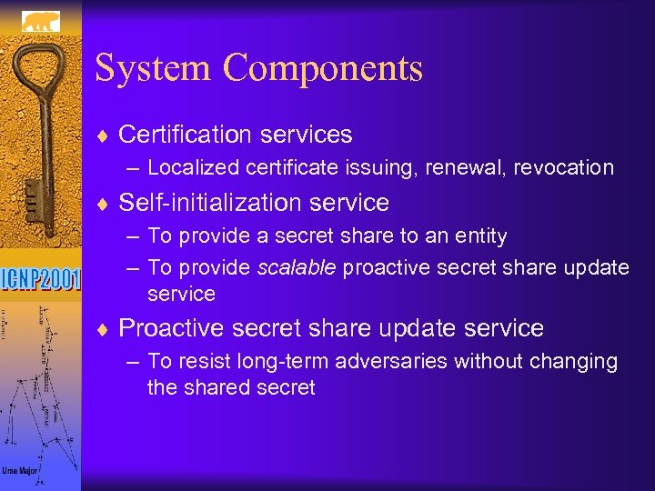 System Components ¨ Certification services – Localized certificate issuing, renewal, revocation ¨ Self-initialization service