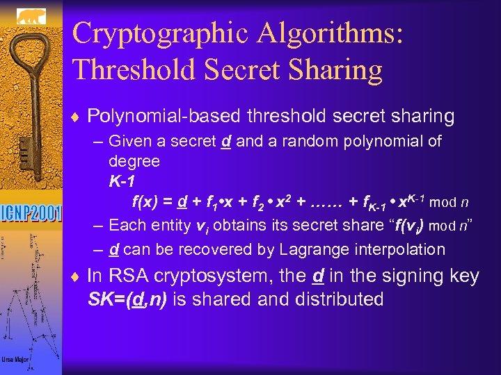 Cryptographic Algorithms: Threshold Secret Sharing ¨ Polynomial-based threshold secret sharing – Given a secret