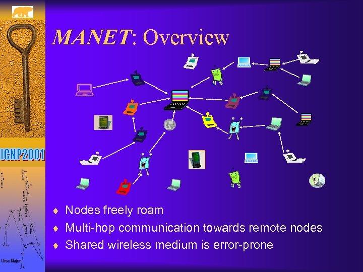MANET: Overview MANET ¨ Nodes freely roam ¨ Multi-hop communication towards remote nodes ¨