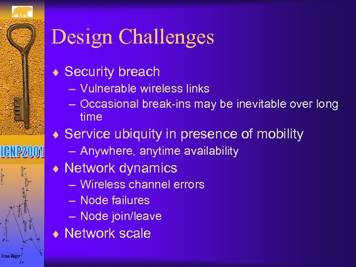 Design Challenges ¨ Security breach – Vulnerable wireless links – Occasional break-ins may be