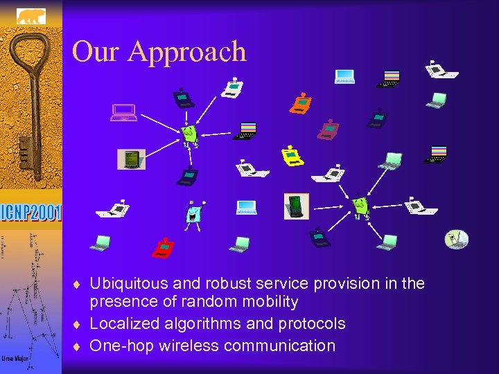 Our Approach ¨ Ubiquitous and robust service provision in the presence of random mobility