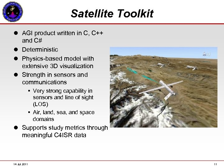 Satellite Toolkit l AGI product written in C, C++ and C# l Deterministic l