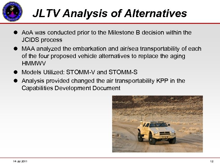 JLTV Analysis of Alternatives l Ao. A was conducted prior to the Milestone B