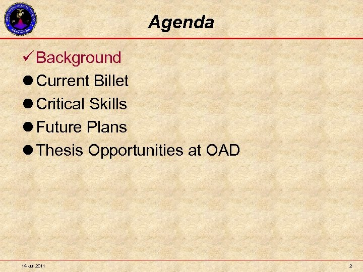 Agenda Background l Current Billet l Critical Skills l Future Plans l Thesis Opportunities