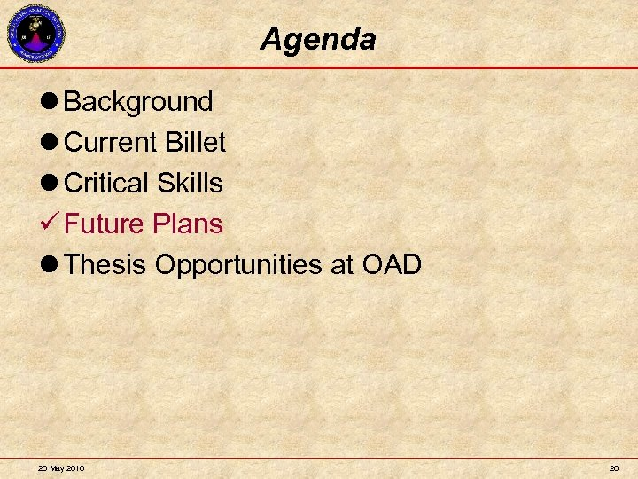 Agenda l Background l Current Billet l Critical Skills Future Plans l Thesis Opportunities