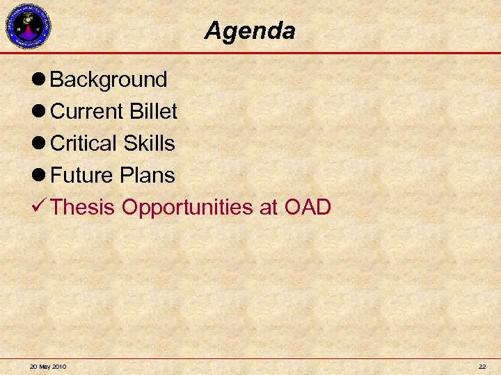 Agenda l Background l Current Billet l Critical Skills l Future Plans Thesis Opportunities