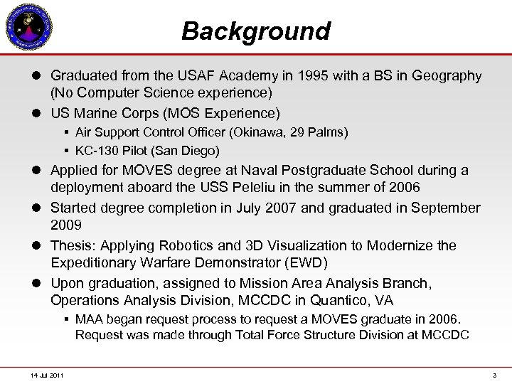 Background l Graduated from the USAF Academy in 1995 with a BS in Geography