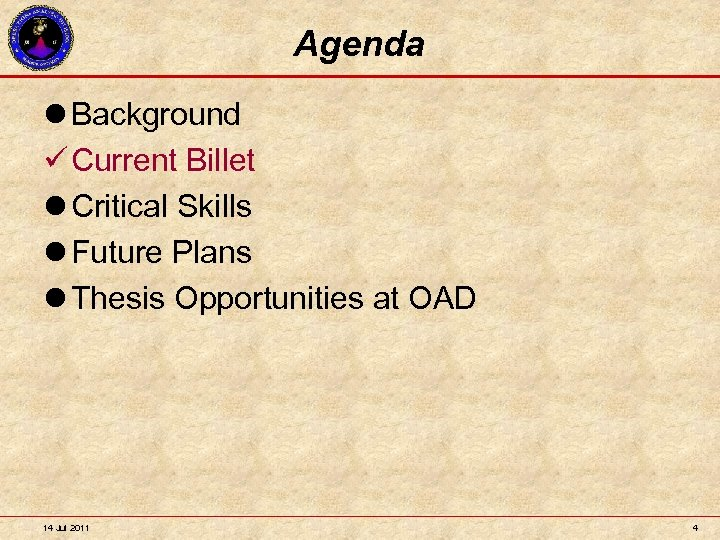 Agenda l Background Current Billet l Critical Skills l Future Plans l Thesis Opportunities