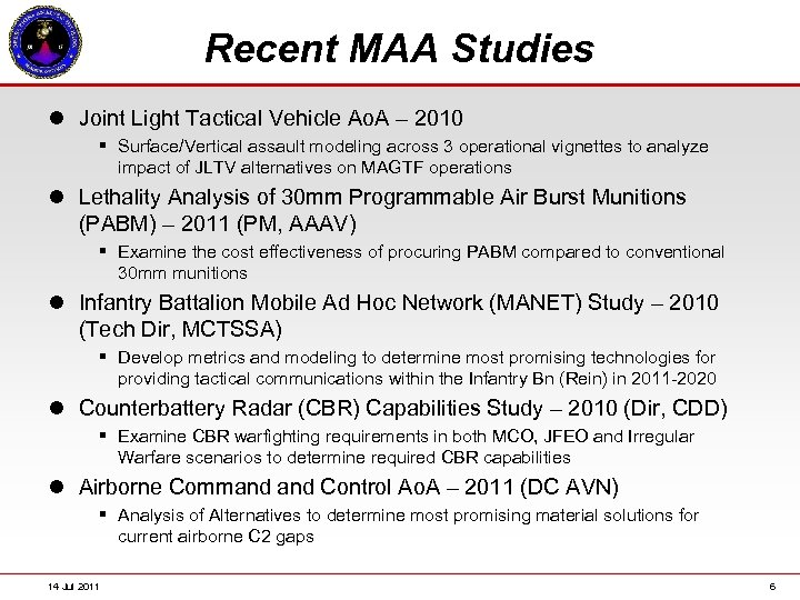 Recent MAA Studies l Joint Light Tactical Vehicle Ao. A – 2010 § Surface/Vertical