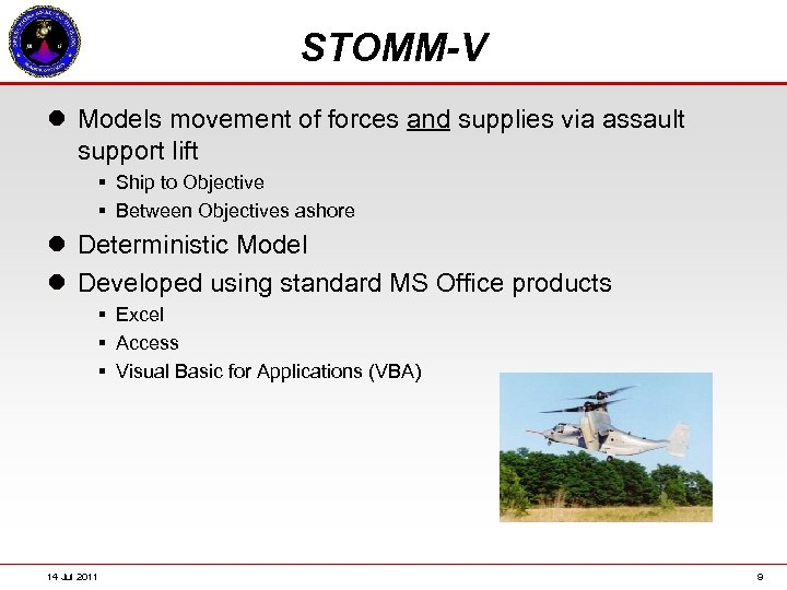 STOMM-V l Models movement of forces and supplies via assault support lift § Ship