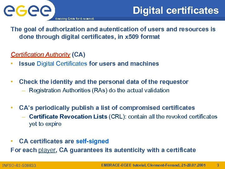 Digital certificates Enabling Grids for E-scienc. E The goal of authorization and autentication of