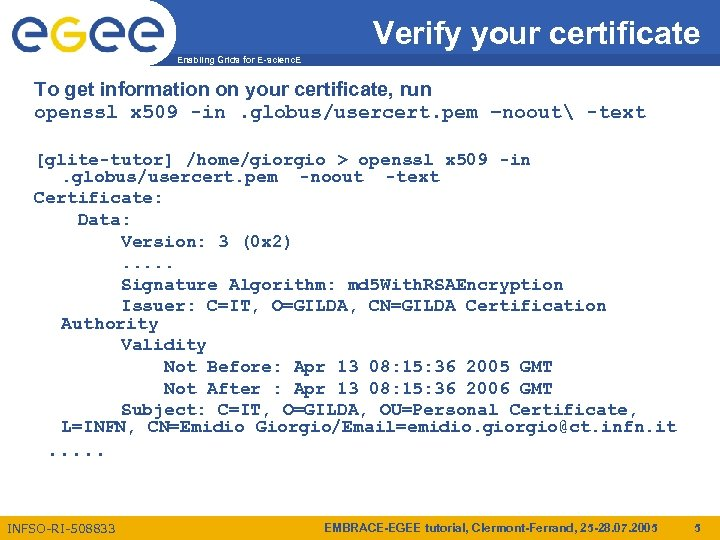 Verify your certificate Enabling Grids for E-scienc. E To get information on your certificate,