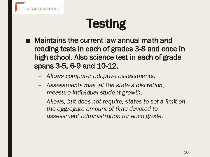 Testing ■ Maintains the current law annual math and reading tests in each of