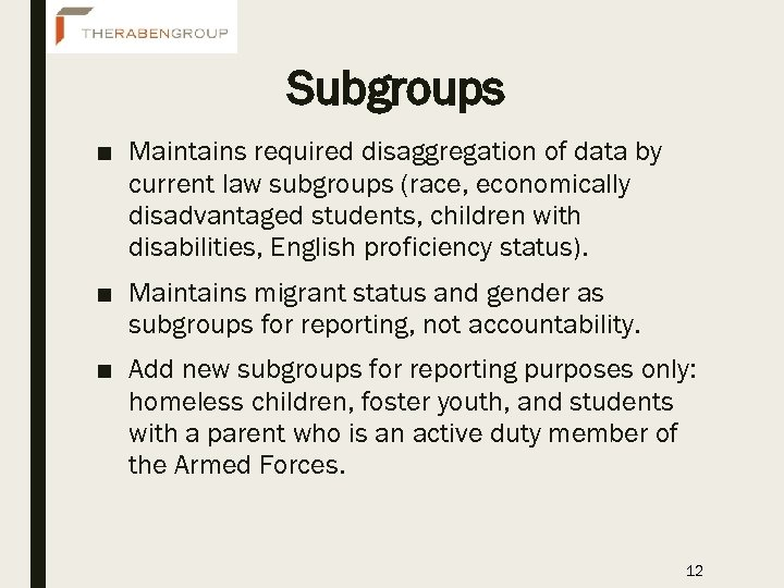 Subgroups ■ Maintains required disaggregation of data by current law subgroups (race, economically disadvantaged