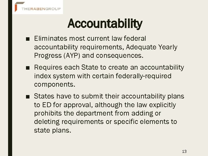 Accountability ■ Eliminates most current law federal accountability requirements, Adequate Yearly Progress (AYP) and