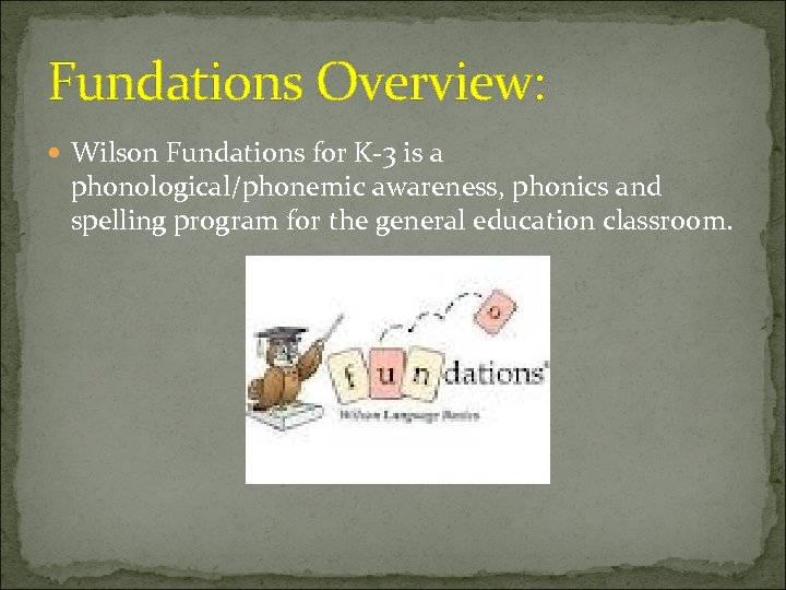 Fundations Overview: Wilson Fundations for K-3 is a phonological/phonemic awareness, phonics and spelling program