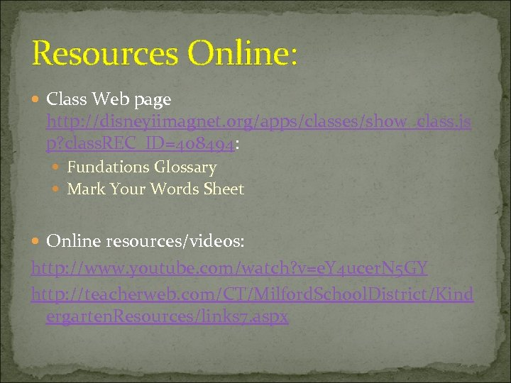 Resources Online: Class Web page http: //disneyiimagnet. org/apps/classes/show_class. js p? class. REC_ID=408494: Fundations Glossary