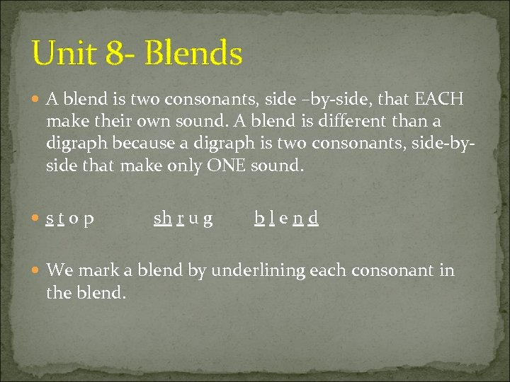Unit 8 - Blends A blend is two consonants, side –by-side, that EACH make