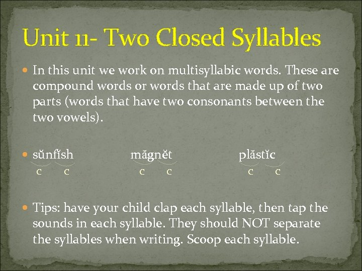 Unit 11 - Two Closed Syllables In this unit we work on multisyllabic words.