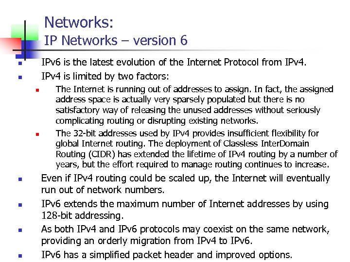 Networks: IP Networks – version 6 IPv 6 is the latest evolution of the
