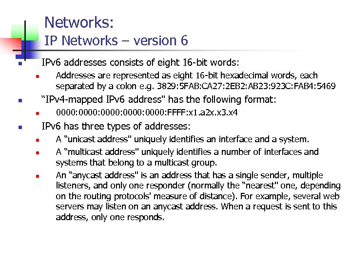 Networks: IP Networks – version 6 IPv 6 addresses consists of eight 16 -bit