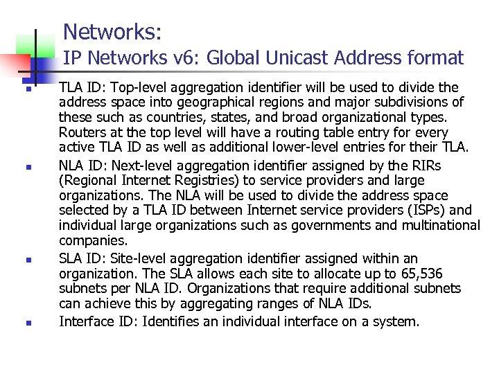 Networks: IP Networks v 6: Global Unicast Address format n n TLA ID: Top-level