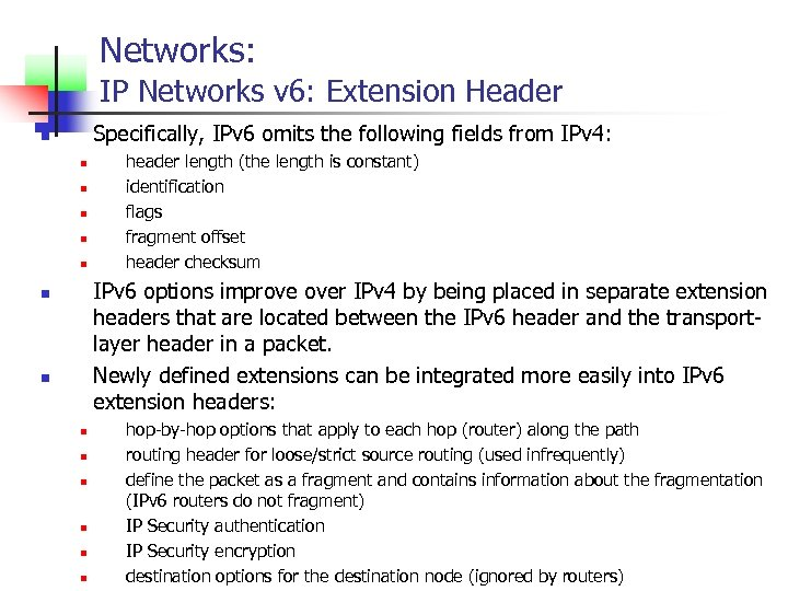 Networks: IP Networks v 6: Extension Header Specifically, IPv 6 omits the following fields
