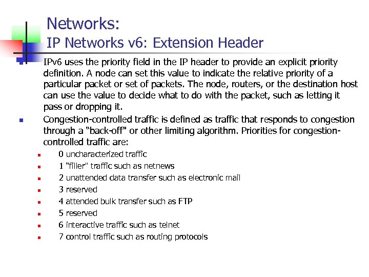 Networks: IP Networks v 6: Extension Header IPv 6 uses the priority field in