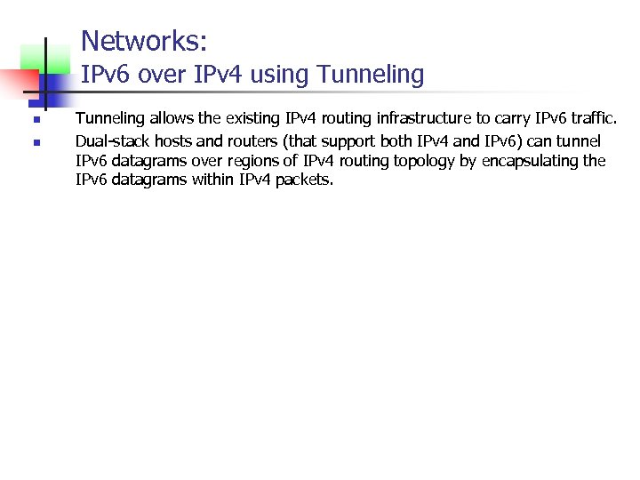 Networks: IPv 6 over IPv 4 using Tunneling n n Tunneling allows the existing