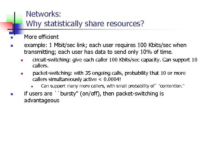 Networks: Why statistically share resources? More efficient example: 1 Mbit/sec link; each user requires