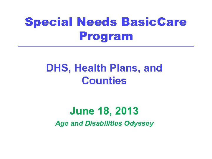 Special Needs Basic. Care Program ____________________________________________________________ DHS, Health Plans, and Counties June 18, 2013
