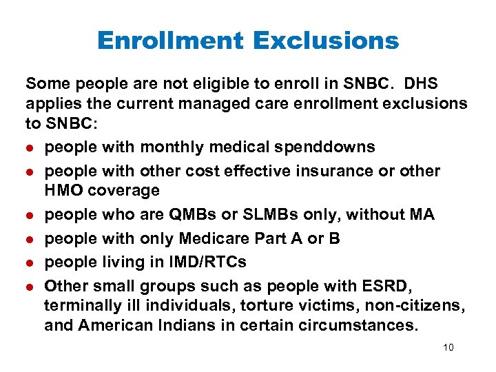 Enrollment Exclusions Some people are not eligible to enroll in SNBC. DHS applies the