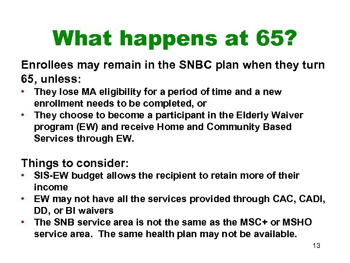 What happens at 65? Enrollees may remain in the SNBC plan when they turn