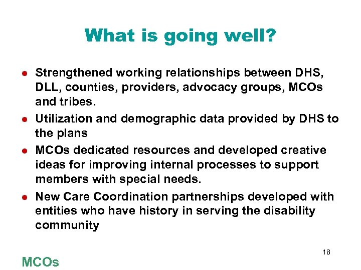 What is going well? l l Strengthened working relationships between DHS, DLL, counties, providers,
