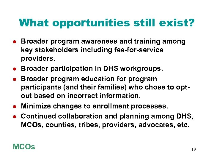 What opportunities still exist? l l l Broader program awareness and training among key