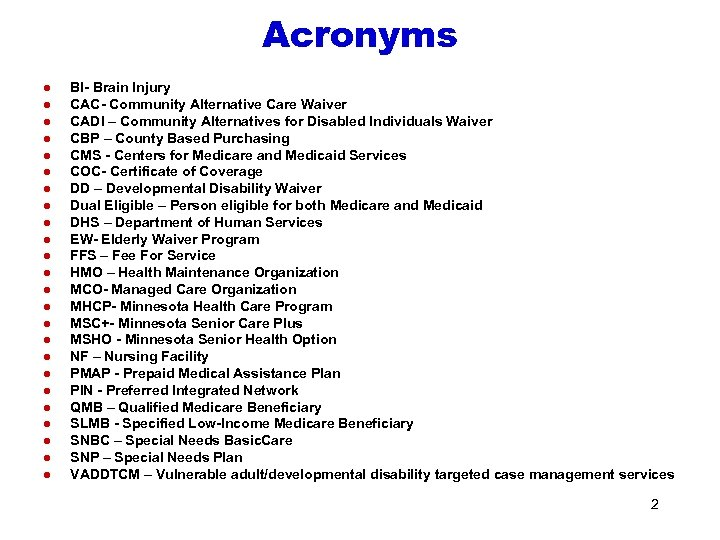 Acronyms l l l l l l BI- Brain Injury CAC- Community Alternative Care