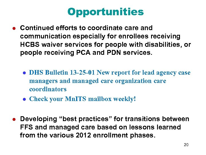 Opportunities l Continued efforts to coordinate care and communication especially for enrollees receiving HCBS