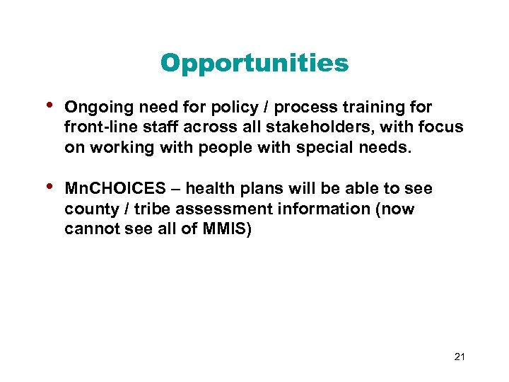 Opportunities • Ongoing need for policy / process training for front-line staff across all