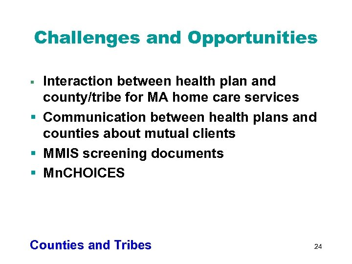 Challenges and Opportunities Interaction between health plan and county/tribe for MA home care services