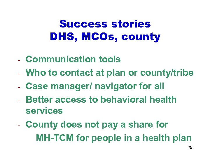 Success stories DHS, MCOs, county - - Communication tools Who to contact at plan