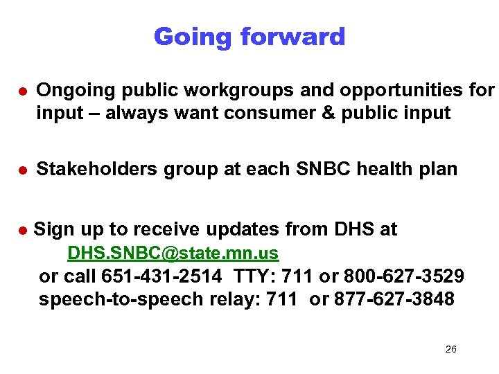 Going forward l Ongoing public workgroups and opportunities for input – always want consumer