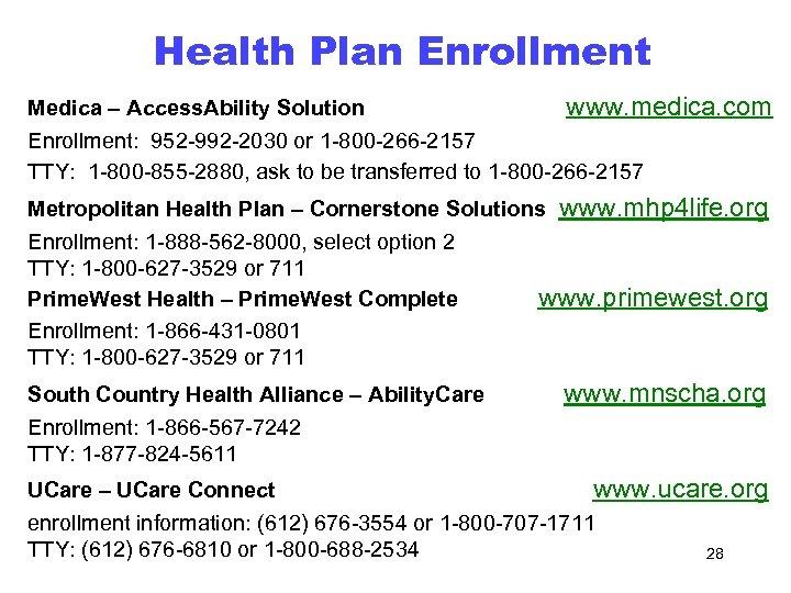 Health Plan Enrollment Medica – Access. Ability Solution www. medica. com Enrollment: 952 -992