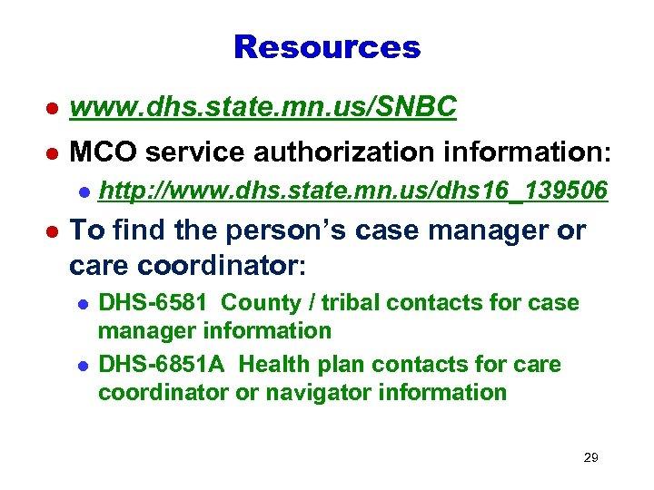 Resources l www. dhs. state. mn. us/SNBC l MCO service authorization information: l l