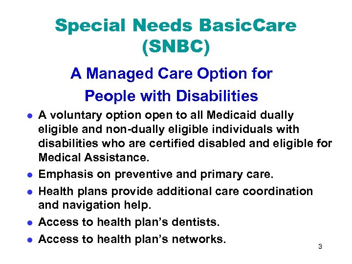 Special Needs Basic. Care (SNBC) A Managed Care Option for People with Disabilities l