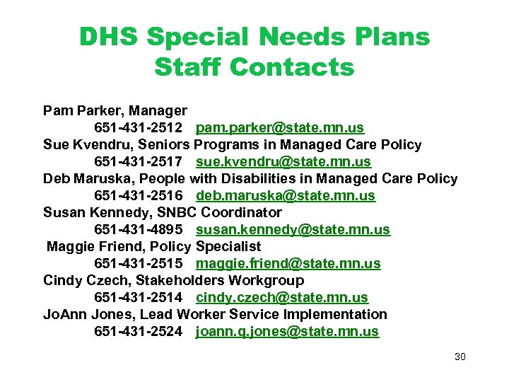 DHS Special Needs Plans Staff Contacts Pam Parker, Manager 651 -431 -2512 pam. parker@state.