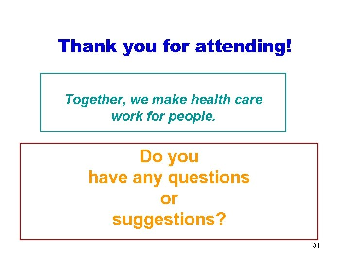 Thank you for attending! Together, we make health care work for people. Do you