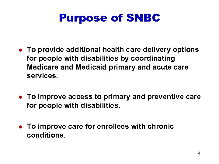 Purpose of SNBC l To provide additional health care delivery options for people with