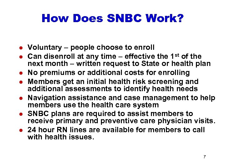 How Does SNBC Work? l l l l Voluntary – people choose to enroll
