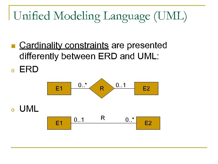 Unified Modeling Language (UML) n o Cardinality constraints are presented differently between ERD and