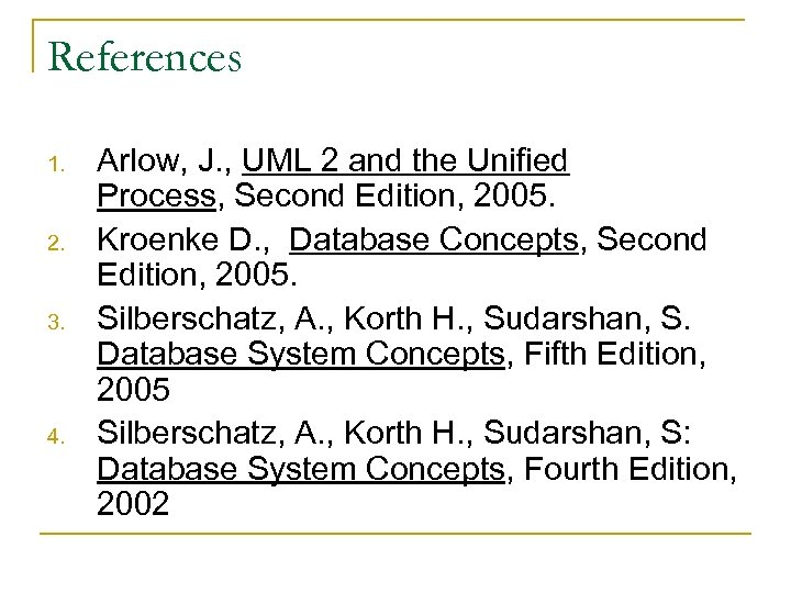 References 1. 2. 3. 4. Arlow, J. , UML 2 and the Unified Process,